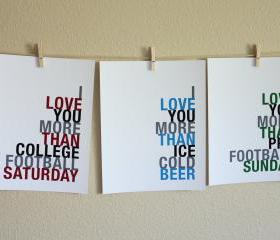 I Love You More Than College Football, Pro Football, Ice Cold Beer, Three 5x7 art prints