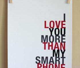 I Love You More Than My Smart Phone art print, 8x10