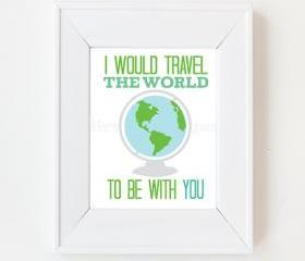 8x10 I would travel the world to be with you