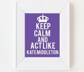 5x7 Keep Calm and act like Kate Middleton