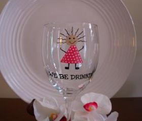 Handpainted Wine Glass We Be Drinkin'