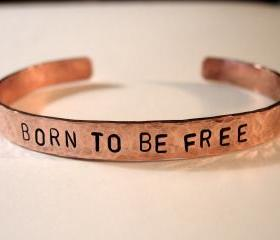 Copper Bracelet 'BORN TO BE FREE', Hand Hammered and Stamped