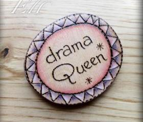 Drama Queen wooden badge