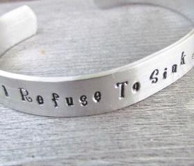 I Refuse To Sink Cuff Hand Stamped Bracelet with Anchor