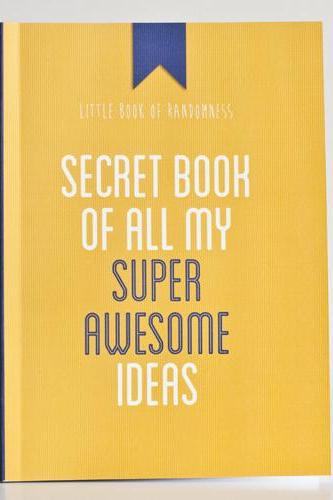 Secret Book Of All My Super Awesome Ideas - Notebook / Journal