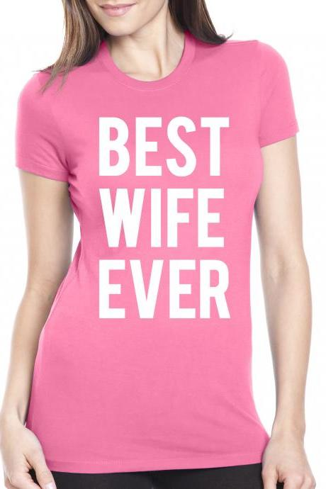 Best Wife Ever t shirt funny marriaged shirt S-4XL