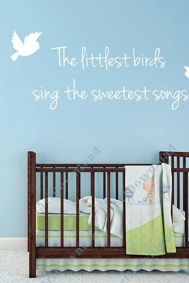 Wall Decals Text - The littlest birds sing ... Children's Wall Art Nursery or Kids Vinyl Quote