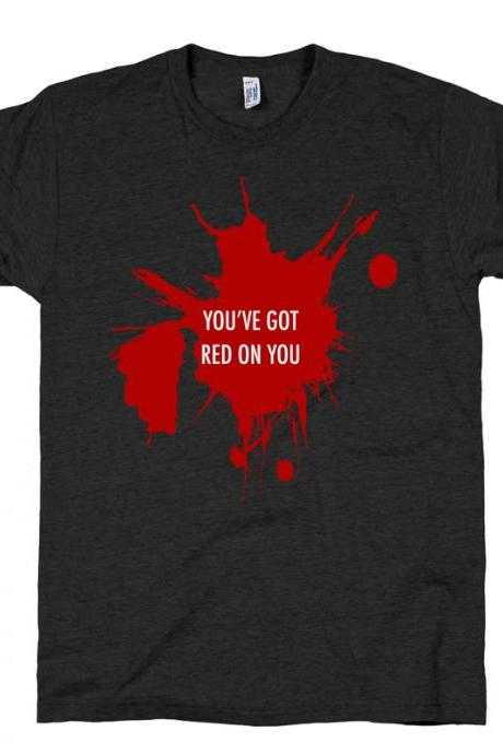You've got red on you - t-shirt