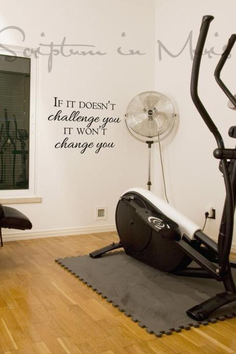 If It Doesn't Challenge You It Won't Change You - Exercise or Gym Room Vinyl Decal