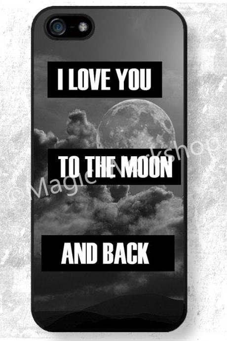 iPhone 4 4S 5 5S 5C 6 6 Plus case, iPhone 4 4S 5 5S 5C 6 6 Plus cover, I love you to the moon and back