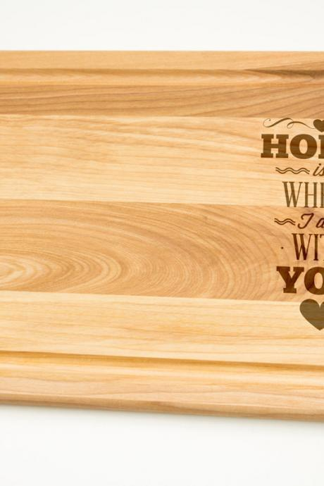 Home is where I am with you Hardwood Cutting Board select sizes Laser cut engraving on wood designed for you Gift for parents thanksgiving