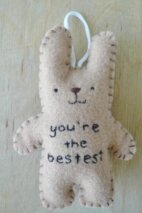 Felt animals - funny bunny - You're the bestest