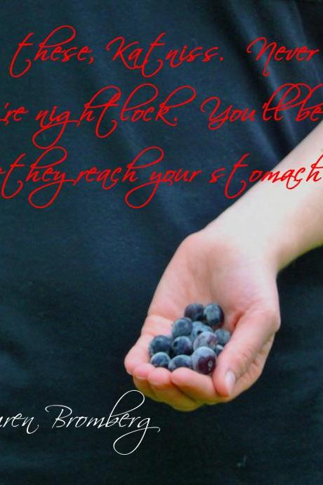 Hunger Games Nightlock Berries Quote 8x10 inch Photo