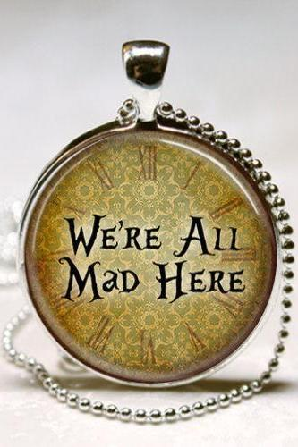 Alice In Wonderland Necklace We're All Mad Here Literary Quotes Cheshire Cat