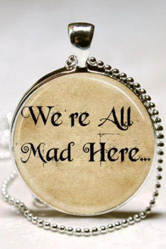 Alice In Wonderland Necklace We're All Mad Here Book Quote Glass